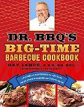 Dr. Bbq's Big-time Barbecue Cookbook A Real Barbecue Champion Brings The Tasty Recipes and J...