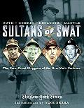 Sultans Of Swat The Four Great Sluggers Of The New York Yankees