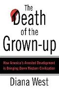 Death of the Grown-up How America's Arrested Development Is Bringing Down Western Civilization