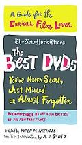 Best Dvds You've Never Seen, Just Missed, or Almost Forgotten A Guide for the Curious Film L...