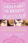 Passport to Beauty Secrets And Tips from Around the World for Becoming a Global Goddess