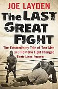 Last Great Fight The Extraordinary Tale of Two Men and How One Fight Changed Their Lives For...