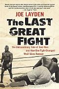 The Last Great Fight: The Extraordinary Tale of Two Men and How One Fight Changed Their Live...
