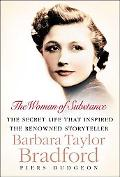 Woman of Substance The Secret Life That Inspired the Reowned Storyteller Barbara Taylor Brad...