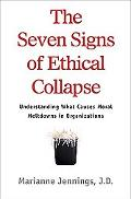 Seven Signs of Ethical Collapse How to Spot Moral Meltdowns in Companies...before It's Too Late