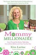 Mommy Millionaire How I Turned My Kitchen Table Idea into a Million Dollars And How You Can,...