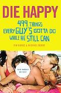 Die Happy 499 Things Every Guy's Gotta Do While He Still Can