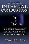 Internal Combustion How Corporations and Governments Addicted the World to Oil and Derailed ...