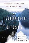 Fellowship of Ghosts Travels in the Land of Midnight Sun