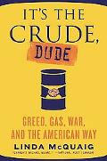 It's the Crude, Dude Greed, Gasoline, And the American Way