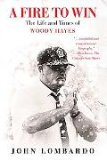 Fire to Win The Life And Times of Woody Hayes