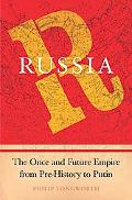 Russia The Once And Future Empire from Pre-history to Putin