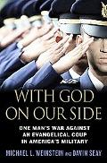 With God on Our Side One Man's War Against an Evangelical Coup in America's Military