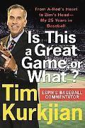 Is This a Great Game, or What? From A-rod's Heart to Zim's Head--my 25 Years in Baseball