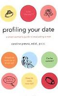 Profiling Your Date A Smart Woman's Guide to Evaluating a Man