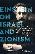 Einstein on Israel and Zionism: His Provocative Ideas about the Middle East