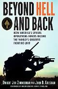 Beyond Hell and Back How America's Special Operations Forces Became the World's Greatest Fig...