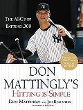 Don Mattingly's Hitting Is Simple The Abcs of Batting .300