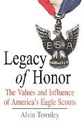 Legacy of Honor The Values and Influence of America's Eagle Scouts