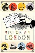 Victorian London The Tale of a City 1840-1870