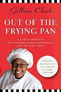 Out of the Frying Pan A Chef's Memoir of Hot Kitchens, Single Motherhood, and the Family Meal
