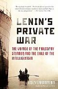 Lenin's Private War The Voyage of the Philosophy Steamer and the Exile of the Intelligentsia