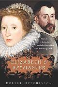 Elizabeth's Spymaster Francis Walshingham and the Secret War That Saved England
