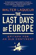 Last Days of Europe Epitaph for an Old Continent