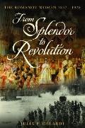 From Splendor to Revolution : The Romanov Women, 1847-1928