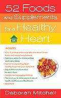 52 Foods and Supplements for a Healthy Heart: A Guide to All of the Nutrition You Need, from...