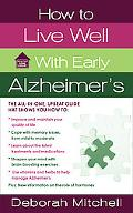 How to Live Well with Early Alzheimer's: A Complete Program for Enhancing Your Quality of Li...