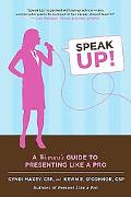 Speak Up!: A Woman's Guide to Presenting Like a Pro