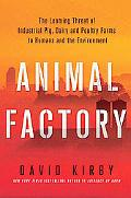 Animal Factory: The Looming Threat of Industrial Pig, Dairy, and Poultry Farms to Humans and...