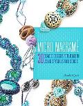 Micro Macrame: 30 Beaded Designs for Jewelry Using Crystals and Cords