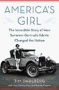America's Girl: The Incredible Story of How Swimmer Gertrude Ederle Changed the Nation