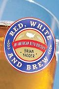 Red, White, and Brew: A Beer Odyssey Across the U.S.