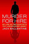 Murder for Hire: My Life As the Country's Most Successful Undercover Agent