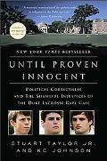 Until Proven Innocent: Political Correctness and the Shameful Injustices of the Duke Lacross...