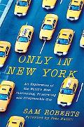 Only in New York: An Exploration of the World's Most Fascinating, Frustrating and Irrepressi...