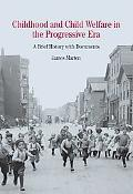 Childhood And Child Welfare In The Progressive Era A Brief History With Documents