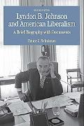 Lyndon B. Johnson And American Liberalism A Brief Biography With Documents