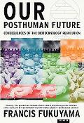 Our Posthuman Future Consequences of the Biotechnology Revolution