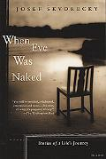 When Eve Was Naked Stories of a Life's Journey