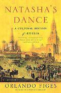 Natasha's Dance A Cultural History of Russia
