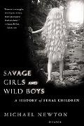 Savage Girls and Wild Boys A History of Feral Children