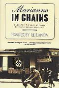 Marianne in Chains Daily Life in the Heart of France During the German Occupation