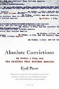 Absolute Convictions My Father, a City, And the Conflict That Divided America