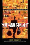 And When Did You Last See Your Father? A Son's Memoir of Love and Loss
