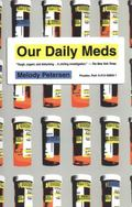 Our Daily Meds: How the Pharmaceutical Companies Transformed Themselves into Slick Marketing...