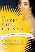Secret Wife of Louis XIV : Francoise d'Aubigne, Madame de Maintenon